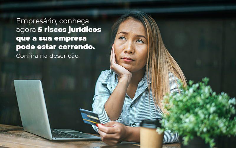 Empresario Conheca Agora 5 Riscos Juridicos Que A Sua Empres Pode Estar Correndo Post (2) - Quero montar uma empresa