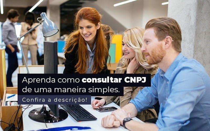 Aprenda Como Consultar Cnpj De Uma Maneira Simples Post (1) - Quero montar uma empresa